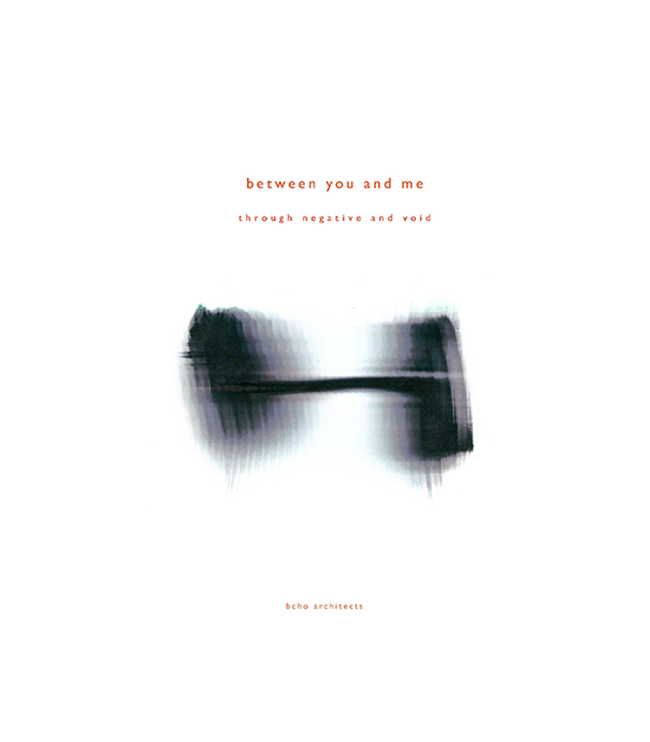 Between You and Me ; Through Negative and Void. July. 2015